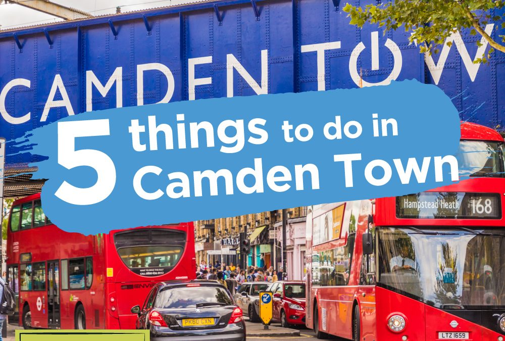 Camden Town: 5 things To Do