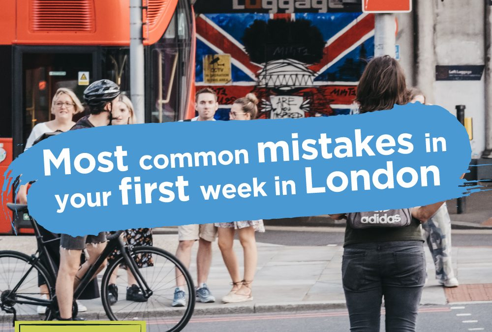 5 most common mistakes in your first week in London