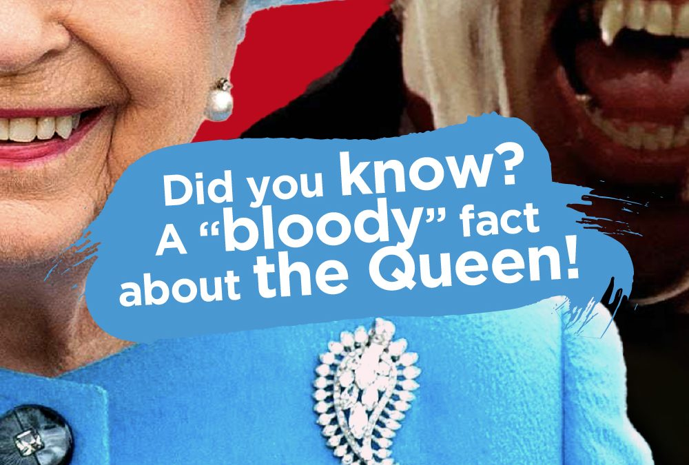 """Did you know? – A """"bloody"""" fact about the Queen!"""