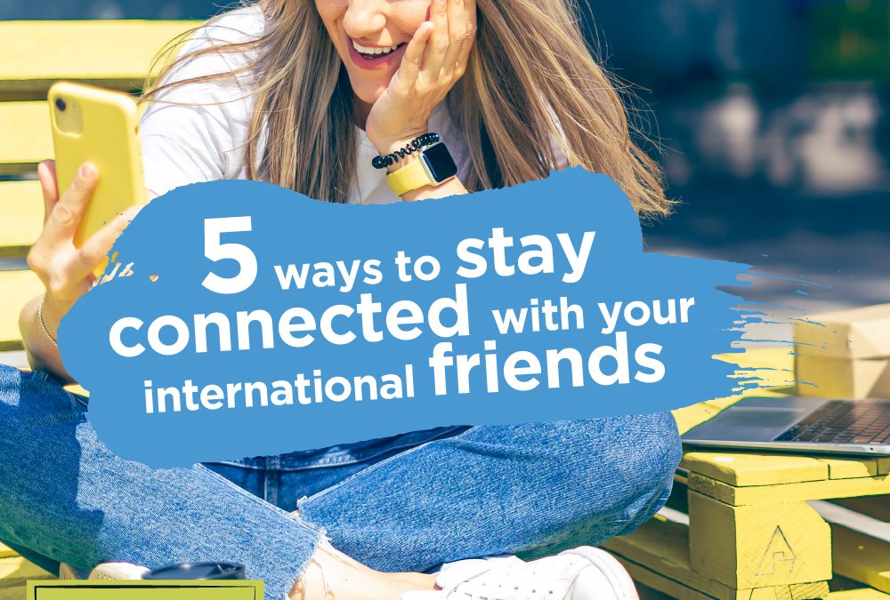 5 ways to stay connected with international friends