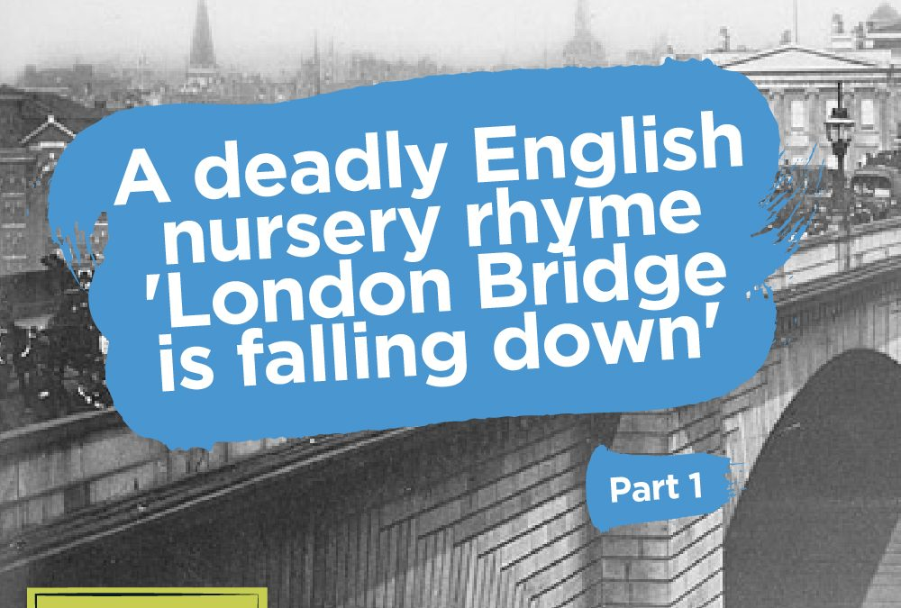 Did you know? A deadly English nursery rhyme -'London Bridge is falling down' (Part one)
